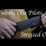 Twenty One Pilots – Stressed Out fingerstyle tabs (Kelly Valleau)