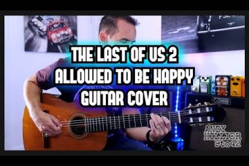 OST The Last Of Us 2 – Allowed to be Happy fingerstyle tabs