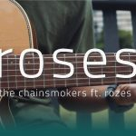 The Chainsmokers feat. Rozes – Roses fingerstyle tabs (Iqbal Gumilar)